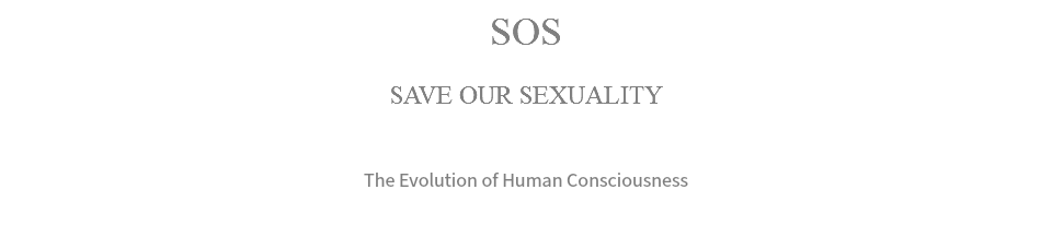SOS SAVE OUR SEXUALITY The Evolution of Human Consciousness