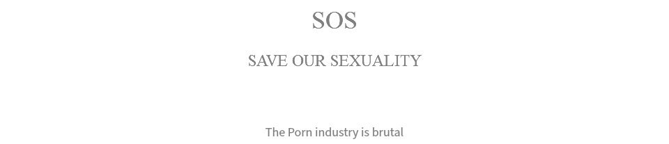 SOS SAVE OUR SEXUALITY The Porn industry is brutal