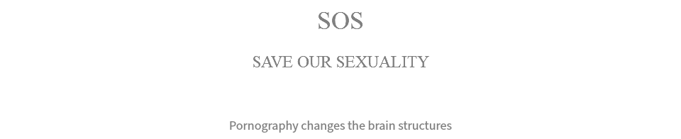SOS SAVE OUR SEXUALITY Pornography changes the brain structures